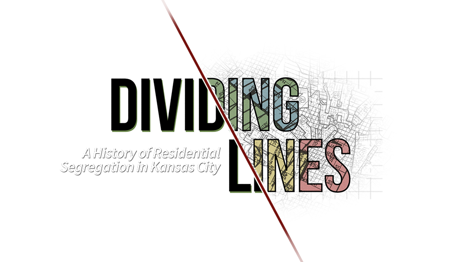 Dividing Lines: A History of Residential Segregation in Kansas City