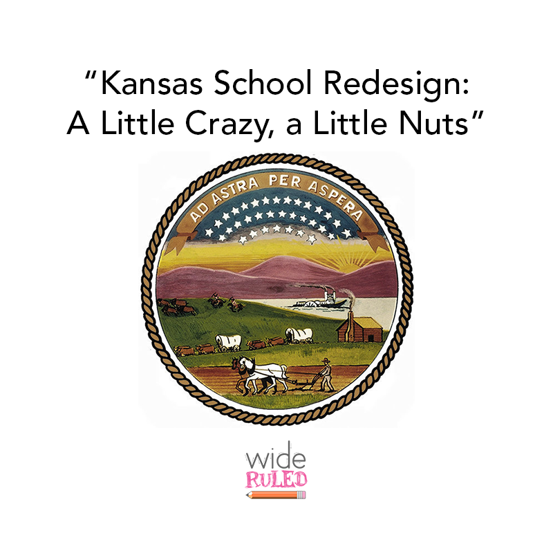 Wide Ruled – Ep. 008: Kansas School Redesign: A Little Crazy, a Little Nuts
